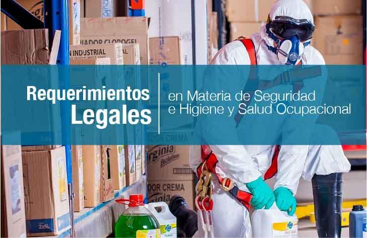 REQUERIMIENTOS LEGALES EN MATERIA DE SEGURIDAD E HIGIENE Y SALUD OCUPACIONAL.